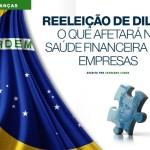 Reeleição de Dilma: O que afetará na saúde financeira das empresas