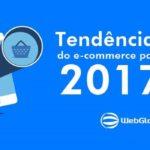 10 tendências do e-commerce para 2017 que farão sua empresa estar à frente da concorrência